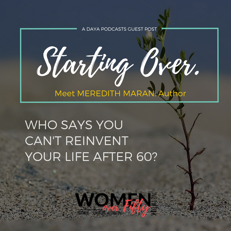 Starting Over. Who Says You Can't Re-invent Your Life After 60? Meet MEREDITH MARAN – Author