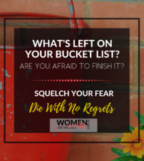 What's Left On Your Bucket List? Are You Afraid To Finish It? Squelch Your Fear. Die With No Regrets