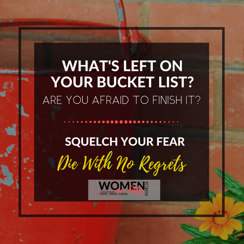What's Left on Your Bucket List? Are You Afraid To Finish It? Squelch Your Fear. Die With No Regrets.