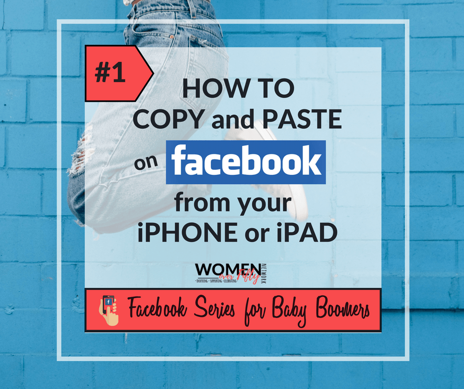 How to Copy and Paste on Facebook From Your iPhone or iPad | Women Over  Fifty Network